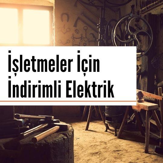 İşletmeler İçin İndirimli Elektrik